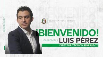 Llega Luis Pérez como DT de la Selección Mexicana Sub-17